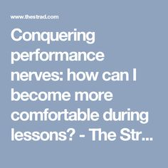 Conquering performance nerves: how can I become more comfortable during lessons? - The Strad