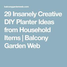 29 Insanely Creative DIY Planter Ideas from Household Items | Balcony Garden Web