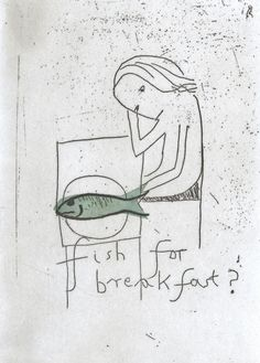 "Fish for breakfast? . Etching . Edition of 20 . 6"" x 4"" . Alice Leach"