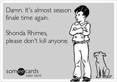 Damn. It's almost season finale time again. Shonda Rhimes, please don't kill anyone.