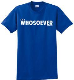 I'm a Whosoever shirt.....love it!!