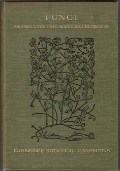 'Fungi: Ascomycetes, Ustilaginales, Uredinales' by Dame Helen Gwynne-Vaughan. Cambridge University Press, 1922