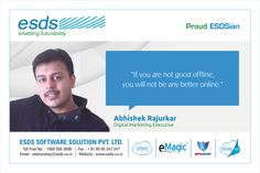 """""""If you are not good offline, you will not be any better online."""" - Abhishek Rajurkar, Digital Marketing Executive #Proud #ESDSian #ThoughtLeader ESDS - Fully Managed Datacenter & #CloudSolutions Company"""