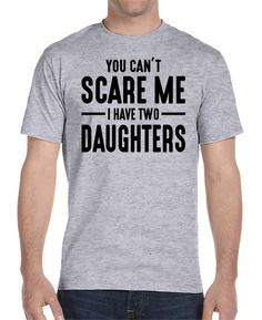 You Can& Scare Me I Have Two Daughters Unisex by WildWindApparel Two Daughters, I Am Scared, Printed Materials, Custom Shirts, Thats Not My, Unisex, Mens Tops, T Shirt, Christmas Presents