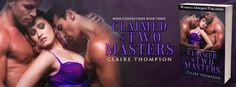 Fangirl Moments And My Two Cents @fgmamtc: Claimed by Two Masters by Claire Thompson Release ...