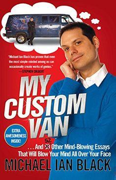 My Custom Van: And 50 Other Mind-Blowing Essays that Will... https://www.amazon.com/dp/1439153531/ref=cm_sw_r_pi_dp_U_x_r36AAbYAT6QNQ