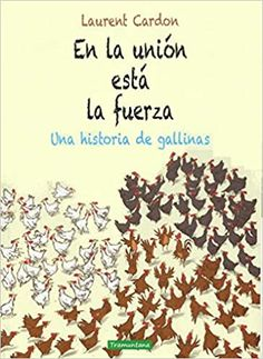 "Laurent Cardon. ""En la unión está la fuerza. Una historia de gallinas"". Editorial Tramuntana (també en català). Està a la biblioteca Editorial, Hens, Strength, Peace, Historia, Libros"