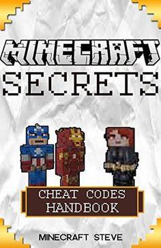 Minecraft: Minecraft Cheat Codes Handbook: Over 60+ Minecraft Mods and Minecraft Secrets FREE!