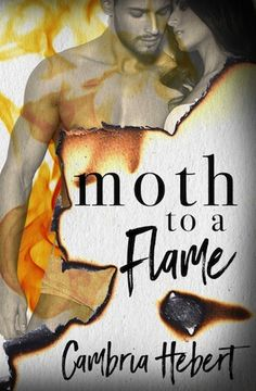 Moth to a Flame by Cambria Hebert Publication date: Spring 2017 Genres: Adult, Romance, Suspense (Stand-alone) Synopsis: The only thing drawn to her more than danger is him… Danger isn't Zoey's mi…