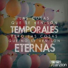 Las cosas que se ven son temporales pero las que no se ven son eternas