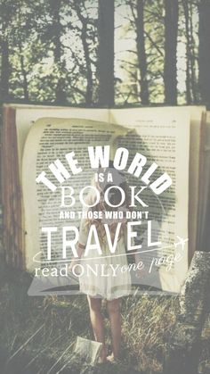 O mundo é um livro e aqueles que não viajam lêem apenas uma página.