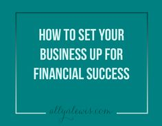 How to Set Your Business Up for Financial Success // allynlewis.com