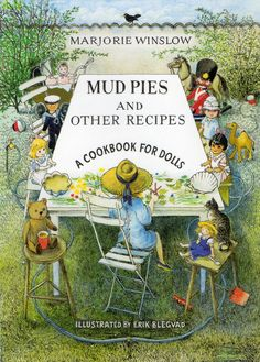 Sentimental favorite! / Mud Pies and Other Recipes: A Cookbook for Dolls. by Marjorie Winslow. Illustrated by Erik Blegvad
