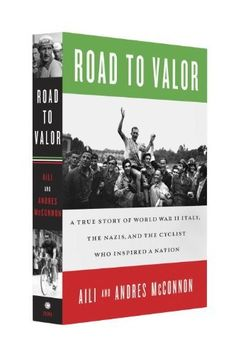 Road to Valor: A True Story of WWII Italy, the Nazis, and the Cyclist Who Inspired a Nation by Aili McConnon. $16.50. Publication: June 12, 2012. Save 34%!