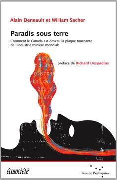 Paradis sous terre - Alain Deneault
