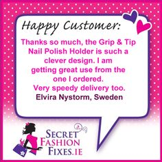 We love to hear back from our customers and get lots of emails from customers each week which we really appreciate, so please keep them coming to info@secretfashionfixes.ie. Here is one all the way from Sweden, a big thank you to Elvira who has tried & tested and loves the Grip and Tip Bottle holder. Nail Polish Holder, Customer Feedback, Clever Design, Bottle Holders, All The Way, Nail Tips, Sweden, Thankful, Big
