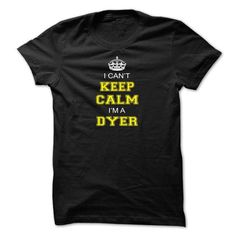 I cant keep calm, Im A DYER - #shirts! #tshirt inspiration. LIMITED TIME => https://www.sunfrog.com/Names/I-cant-keep-calm-Im-A-DYER-iuccxkldhc.html?68278
