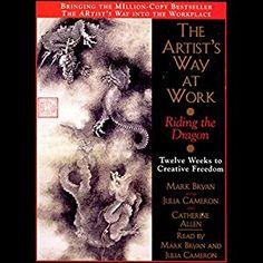 Amazon.com: The Artist's Way at Work: Riding the Dragon (Audible Audio Edition): Mark Bryan, Julia Cameron, Catherine Allen, Simon & Schuster Audio: Books