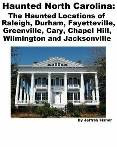 Haunted North Carolina: The Haunted Locations of Raleigh, Durham, Fayetteville, Greenville, Cary, Chapel Hill, Wilmington and Jacksonville by Jeffrey Fisher. $2.99. 21 pages. This guide offers information on all of the haunted locations in Cary, Chapel Hill, Durham and Raleigh, North Carolina. Each location includes information on its history, and the spirit(s) believed to haunt the property.                            Show more                               Show less