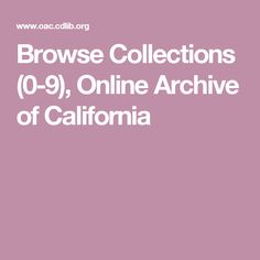 Browse Collections            (0-9),            Online Archive of California