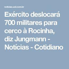 Exército deslocará 700 militares para cerco à Rocinha, diz Jungmann - Notícias - Cotidiano