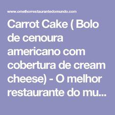 Carrot Cake ( Bolo de cenoura americano com cobertura de cream cheese) - O melhor restaurante do mundo é a nossa Casa