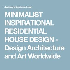 MINIMALIST INSPIRATIONAL RESIDENTIAL HOUSE DESIGN - Design Architecture and Art Worldwide Design Design, House Design, Architecture Design, Minimalist, Inspirational, Art, Art Background, Architecture Layout, Kunst