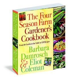 The Four Season Farm Gardener's Cookbook by Barbara Damrosch & Eliot Coleman. The perfect gift for the cook and/or gardener!