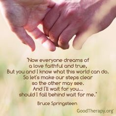 "Lovely lyrics from the song ""If I Should Fall Behind,"" by composer and singer Bruce Springsteen."
