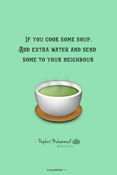 If you cook some soup, add extra water and send some to your neighbour. #Islam #Muhammad