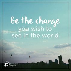 Changing the world is a pretty good business to be in. How do you create positive change? Be the change you wish to see in the world. #inspiration #quote #motivation #spreadhope