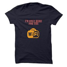 Im Only here for the free wifi T-Shirts, Hoodies, Sweatshirts, Tee Shirts (20$ ==> Shopping Now!)
