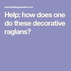 Help: how does one do these decorative raglans?