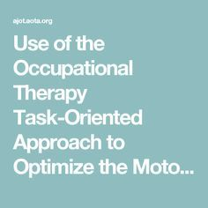 Use of the Occupational Therapy Task-Oriented Approach to Optimize the Motor Performance of a Client With Cognitive Limitations | American Journal of Occupational Therapy