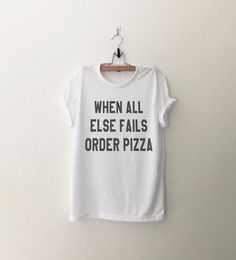 When all else fails order pizza sassy cute tshirt • Sweatshirt • Clothes Casual Outift for • teens • movies • girls • women • summer • fall • spring • winter • outfit ideas • hipster • dates • school • parties • Polyvores • Tumblr Teen Fashion Graphic Tee Shirt