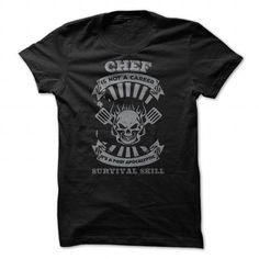 Being a CHEF is not a career, It is a post apocalyptic survival skill T-Shirts, Hoodies (19$ ==►► Shopping Shirt Here!)