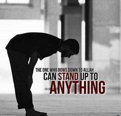 The one who bows down to Allah can standup to anything. April 13 2017 at Muslim Love Quotes, Beautiful Islamic Quotes, Religious Quotes, Beautiful Prayers, Islamic Prayer, Islamic Teachings, Islamic Qoutes, Islamic Images, Quran Quotes Inspirational