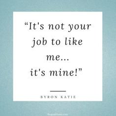 Funny Self Love Quotes - Byron KatieYou can find Byron katie and more on our website.Funny Self Love Quotes - Byron Katie You Are Perfect Quotes, Love You More Quotes, Quotes For Your Crush, Love Is Hard Quotes, Quotes About Hate, Love Quotes For Girlfriend, Best Love Quotes, Love Yourself Quotes, Change Quotes