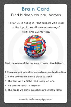 Brain Card: Find the hidden country name - from BrainTrainingApp     ...Answers:  1) India (IN DIAmetrically) - 2) Iran (faIR A Nice) - 3) Chile (whiCH I LEad) - 4) China (ranCH IN Arizona) - 5) Sweden (foodS WE DENy)...        http://braintrainingapp.com/blog/brain-card-xxviii/