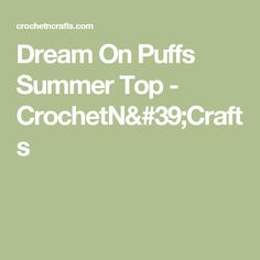 Dream On Puffs Summer Top - CrochetN'Crafts
