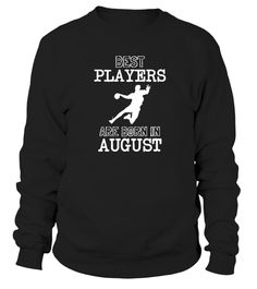 # Best HandBall Players  Born In August .  Best Handball players are born in August.Limited Edition Tee available in different colors and styles, choose your favorite one from the available products menù.Grab Yours Now!Order 2 or more to save on shipping cost.