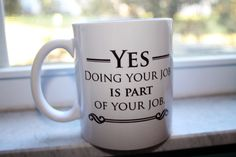 Check out this item in my Etsy shop https://www.etsy.com/listing/251507257/yes-doing-your-job-is-part-of-your-job