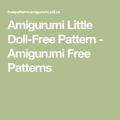 Amigurumi Little Doll-Free Pattern - Amigurumi Free Patterns