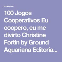 100 Jogos Cooperativos Eu coopero, eu me divirto Christine Fortin by Ground Aquariana Editorial - issuu