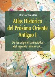 """""""Atlas histórico del Próximo Oriente Antiguo"""", Félix García Morá, Ed. Síntesis, 2012. Encuentra este libro en la 4ª planta: 935GAR V.1 y V.2"""