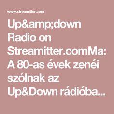 Up&down Radio on Streamitter.comMa: A 80-as évek zenéi szólnak az Up&Down rádióban. Today:80's hits in the Up&Down radio.