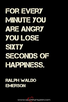 For every minute you are angry you lose sixty seconds of happiness. Ralph Waldo Emerson - Inspiring QuotesInspiring Quotes