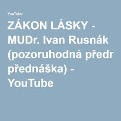 ZÁKON LÁSKY - MUDr. Ivan Rusnák (pozoruhodná přednáška) - YouTube Health Advice, Magick, Youtube, Hampers, Psychology, Witchcraft, Youtubers, Youtube Movies