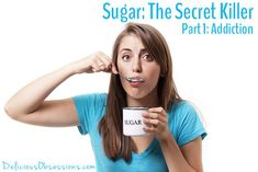 Sugar: The Secret Killer - Part 1 - Addiction // deliciousobsessions.com