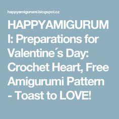 HAPPYAMIGURUMI: Preparations for Valentine´s Day: Crochet Heart, Free Amigurumi Pattern - Toast to LOVE!